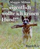 """... eigentlich wollte ich keinen Hund!"""",: sagte Heinrich Wetter..."""